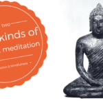 The Two Major Kinds of Buddhist Meditation