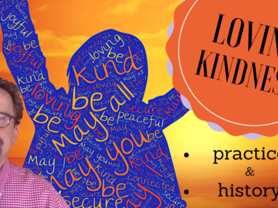Loving Kindness Meditation: History and Practice