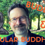 What Might the Buddha Say About Secular Buddhism?