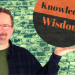 Knowledge and Wisdom: What's the Deal?