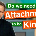 Do We Need Attachment to be Kind?